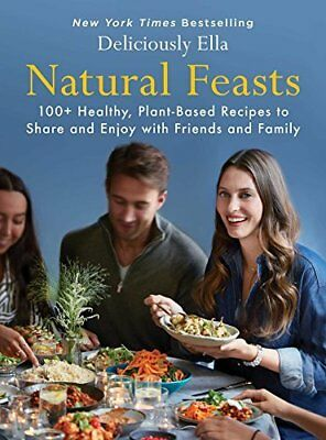 Natural Feasts: 100+ Healthy, Plant-Based Recipes to Share and Enjoy with Friend