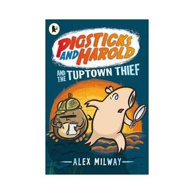 Pigsticks and Harold and the Tuptown Thief by Alex Milway, Alex Milway (illus...