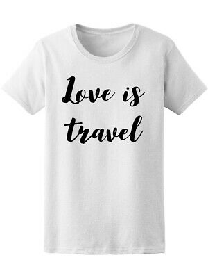 Love Is Travel Inspiration Quote Women's Tee -Image by Shutterstock