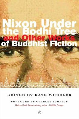 Nixon Under the Bodhi Tree And Other Works of Buddhist Fiction 9780861713547