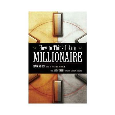 How to Think Like a Millionaire by Mark Fisher (author), Marc Allen (author)