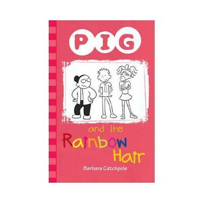 Pig and the Rainbow Hair by Barbara Catchpole (author)