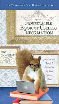 The Indispensable Book of Useless Information Just When You Tho... 9780399536687