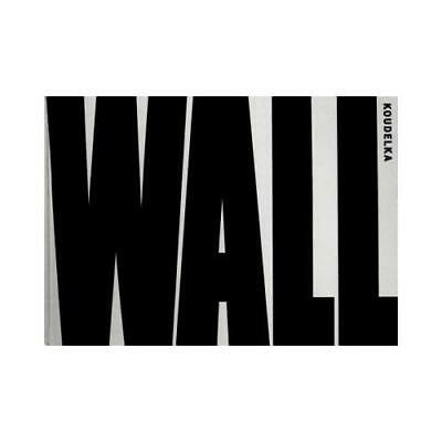 Wall by Josef Koudelka (photographer), Ray Dolphin (writer of added text), Me...