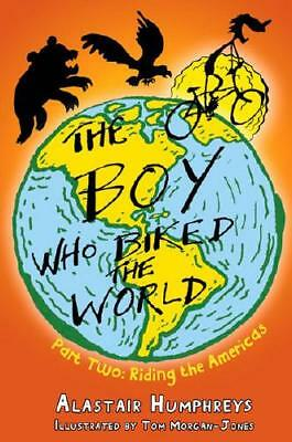 The Boy Who Biked the World. Part 2 Riding the Americas by Alastair Humphreys...