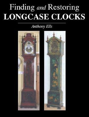 Finding and Restoring Longcase Clocks by Anthony Ells (author)