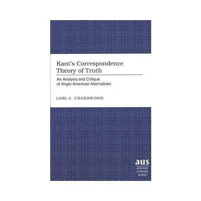 Kant's Correspondence Theory of Truth by Lori J Underwood