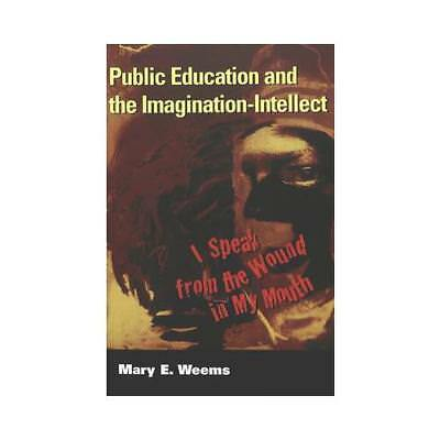 Public Education and the Imagination-Intellect by Mary E Weems (author)