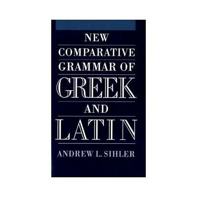 New Comparative Grammar of Greek and Latin by Andrew L Sihler (author)