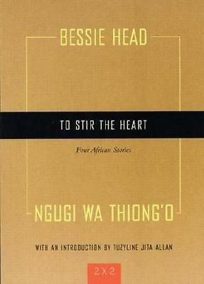 To Stir the Heart by Ngugi wa Thiong'o (author), Bessie Head (author)