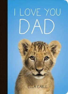 I Love You Dad by Ella Earle 9781849538589 (Hardback, 2016)