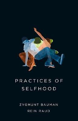 Practices of Selfhood by Zygmunt Bauman (author), Rein Raud (author)