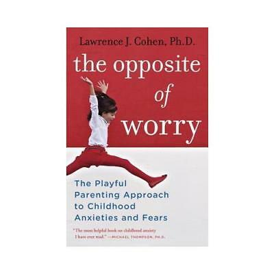 The Opposite of Worry by Lawrence J. Cohen (author)
