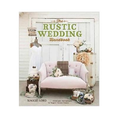 The Rustic Wedding Handbook by Maggie Lord (author), Maggie Carson Romano (au...