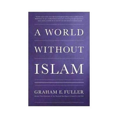 A World Without Islam by Graham E. Fuller (author)