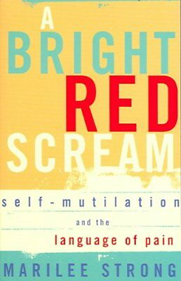 A Bright Red Scream: Self-mutilation and the language of pain by Marilee...