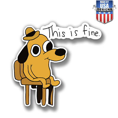 This Is Fine Dog Meme Sticker Decal Phone laptop Car Window art 20259