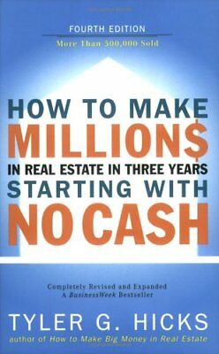 How to Make Millions in Real Estate in Three Years Starting with No Cash (4th Ed