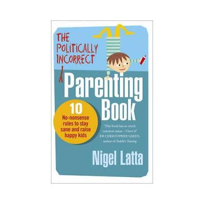 The Politically Incorrect Parenting Book by Nigel Latta (author)