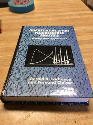 Quantitative X-Ray Fluorescence Analysis: Theory and by Gerald R. Lachance, e...