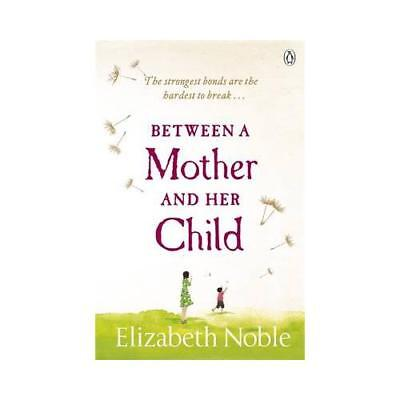 Between a Mother and Her Child by Elizabeth Noble (author)