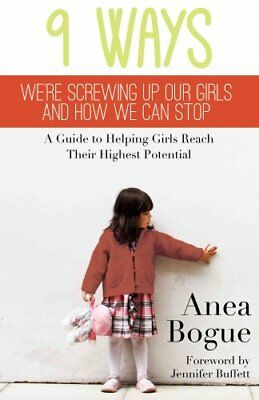 9 Ways We're Screwing Up Our Girls and How We Can Stop A Guide ... 9781939447401