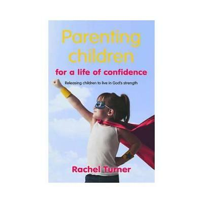 Parenting Children for a Life of Confidence by Rachel Turner (author)