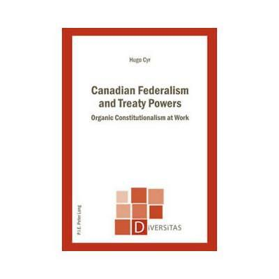Canadian Federalism and Treaty Powers by Hugo Cyr (author)