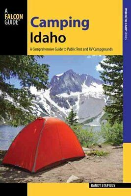 Camping Idaho A Comprehensive Guide to Public Tent and RV Campg... 9781493019342