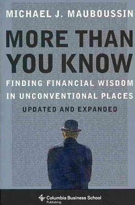 More Than You Know Finding Financial Wisdom in Unconventional P... 9780231143738