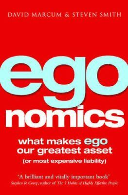 Egonomics: What Makes Ego Our Greatest Asset (Or Most Expensive Liability) by...