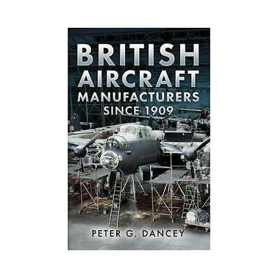 British Aircraft Manufacturers Since 1909 by Peter G Dancey (author)
