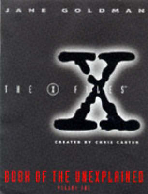 """X-files"" Book of the Unexplained: v.1: Vol 1, Goldman, Jane, Used; Good Book"