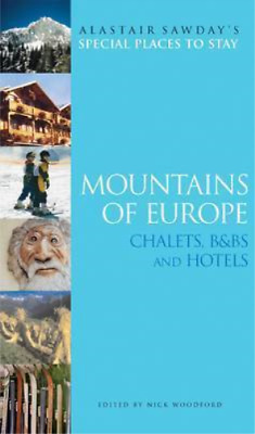 Mountains of Europe: Ski Chalets, Hotels and B&Bs (Alastair Sawday's Special Pla