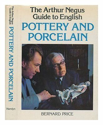 The Arthur Negus Guide to English Pottery and Porcelain-Bernard Price