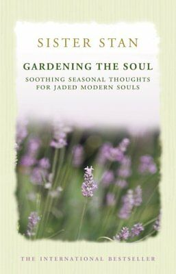 Gardening The Soul: Mindful Thoughts and Meditations for Every Day of the Yea.