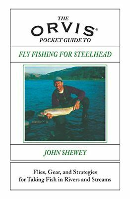The Orvis Pocket Guide to Fly Fishing for Steelhead: Flies, Gear, and Strateg.