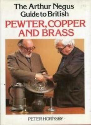 Arthur Negus Guide to Pewter, Copper and Brass-Peter Hornsby