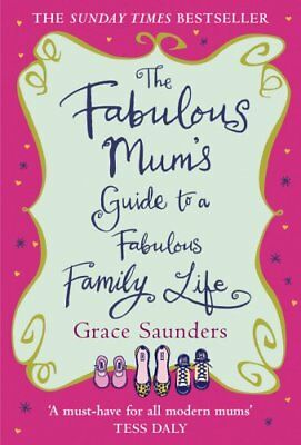 The Fabulous Mum's Guide To A Fabulous Family Life-Grace Saunders