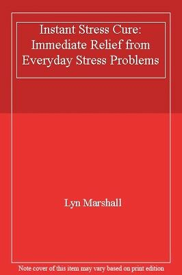 Instant Stress Cure: Immediate Relief from Everyday Stress Problems-Lyn Marshal