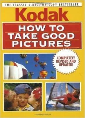 How to Take Good Pictures: A Photo Guide by Kodak-, 9780004119526