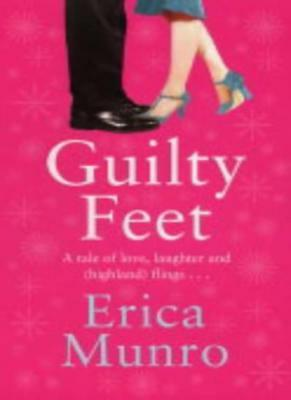 Guilty Feet: A tale of love, laughter and (highland) flings-Erica Munro