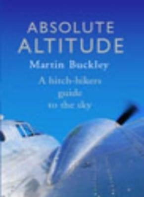 Absolute Altitude: A hitch-hiker's guide to the sky-Martin Buc ..9780091800734