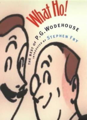 What Ho!: The Best of Wodehouse: The Best of P.G.Wodehouse-P.G. Wodehouse