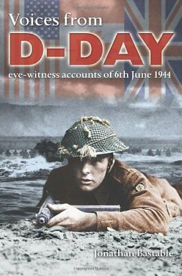 Voices from D-Day: Eye-Witness Accounts of 6th June 1944-Jonathan Bastable