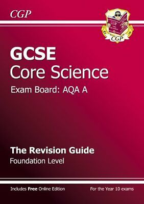 GCSE Core Science AQA A Revision Guide - Foundation (with online edition)-CGP B