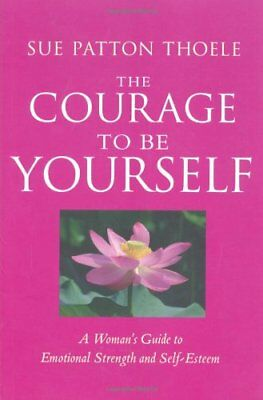 Courage to Be Yourself: A Woman's Guide to Emotional Strength a ..645241005690