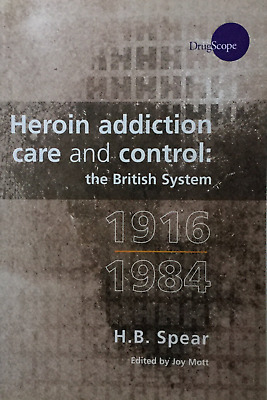 Heroin Addiction Care and Control: The British System 1916-1984 by Bing Spear (P
