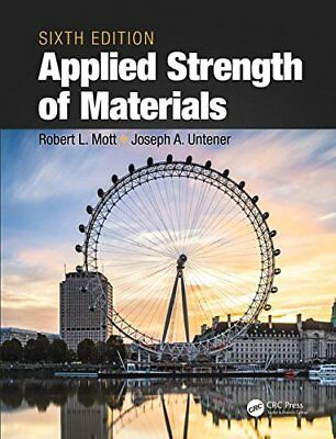 Applied Strength of Materials, Sixth Edition By Robert Mott and Joseph A Untener