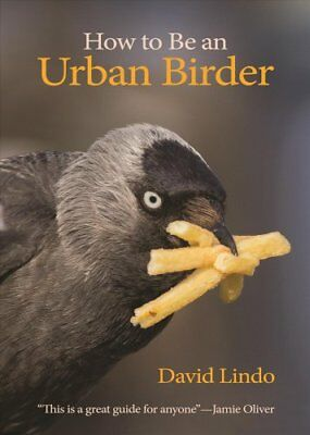 How to Be an Urban Birder by David Lindo 9780691179629 (Paperback, 2018)